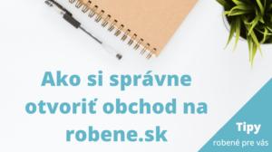 ako si otvoriť obchod robene.sk