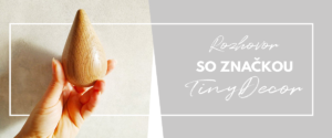 Rozhovor so slovenskou značkou TinyDecor - ROBENE.sk